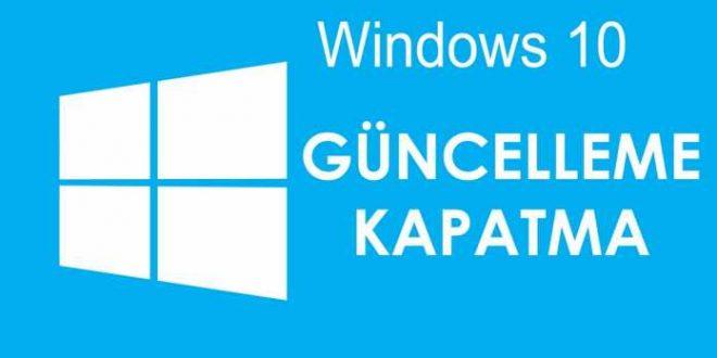 windows 10 güncelleme tamamen kapatma